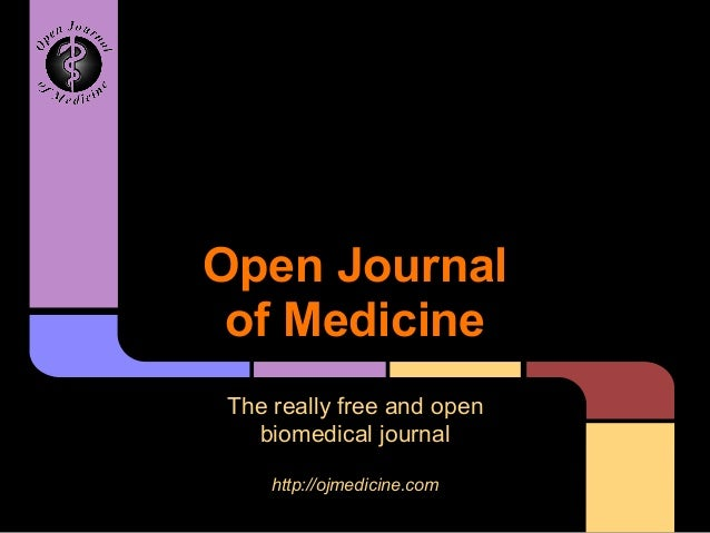 Open Journal of Medicine The really free and open biomedical journal http://ojmedicine.com