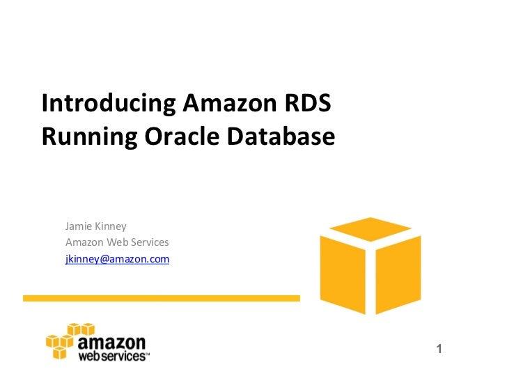 Introducing Amazon RDS Running Oracle Database   Jamie Kinney   Amazon Web Services   jkinney@amazon...