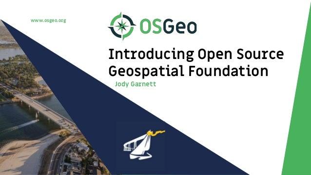 www.osgeo.org Introducing Open Source Geospatial Foundation Jody Garnett