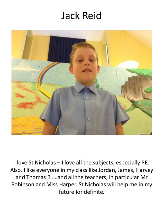 Jack Reid I love St Nicholas – I love all the subjects, especially PE. Also, I like everyone in my class like Jordan, Jame...