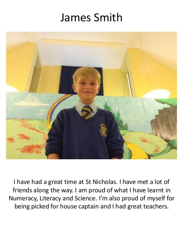 James Smith I have had a great time at St Nicholas. I have met a lot of friends along the way. I am proud of what I have l...