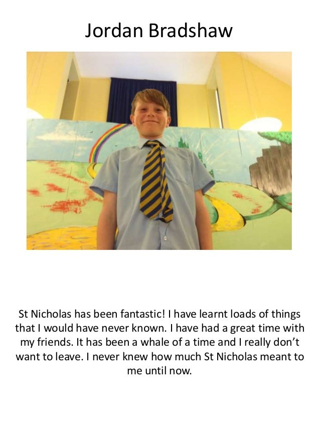 Jordan Bradshaw St Nicholas has been fantastic! I have learnt loads of things that I would have never known. I have had a ...