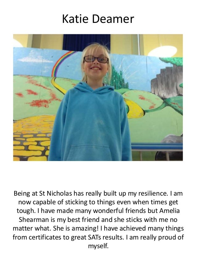Katie Deamer Being at St Nicholas has really built up my resilience. I am now capable of sticking to things even when time...