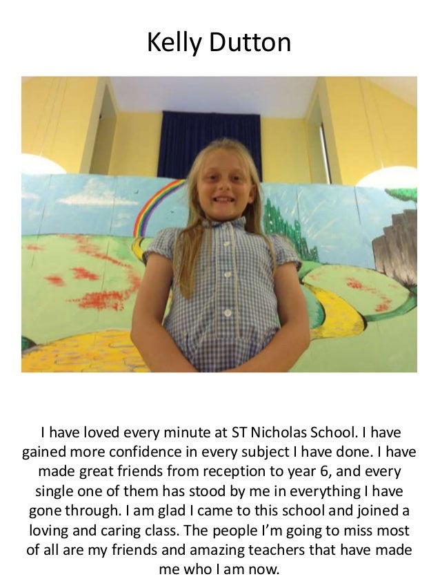Kelly Dutton I have loved every minute at ST Nicholas School. I have gained more confidence in every subject I have done. ...