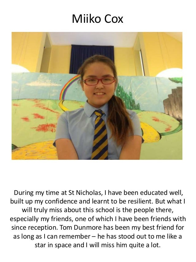 Miiko Cox During my time at St Nicholas, I have been educated well, built up my confidence and learnt to be resilient. But...
