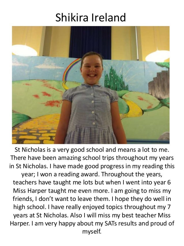 Shikira Ireland St Nicholas is a very good school and means a lot to me. There have been amazing school trips throughout m...