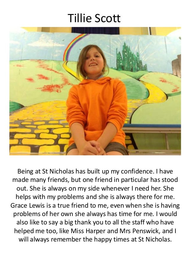 Tillie Scott Being at St Nicholas has built up my confidence. I have made many friends, but one friend in particular has s...