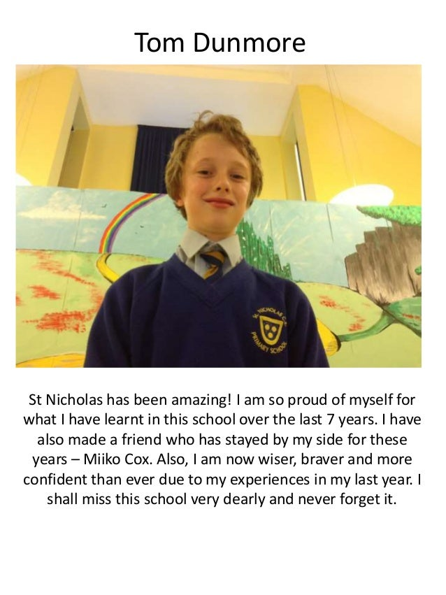 Tom Dunmore St Nicholas has been amazing! I am so proud of myself for what I have learnt in this school over the last 7 ye...
