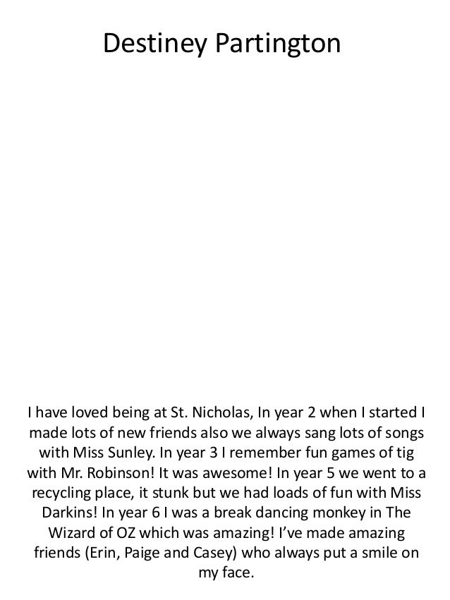 Destiney Partington I have loved being at St. Nicholas, In year 2 when I started I made lots of new friends also we always...