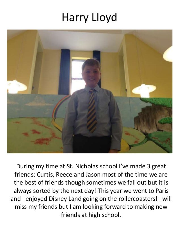 Harry Lloyd During my time at St. Nicholas school I've made 3 great friends: Curtis, Reece and Jason most of the time we a...