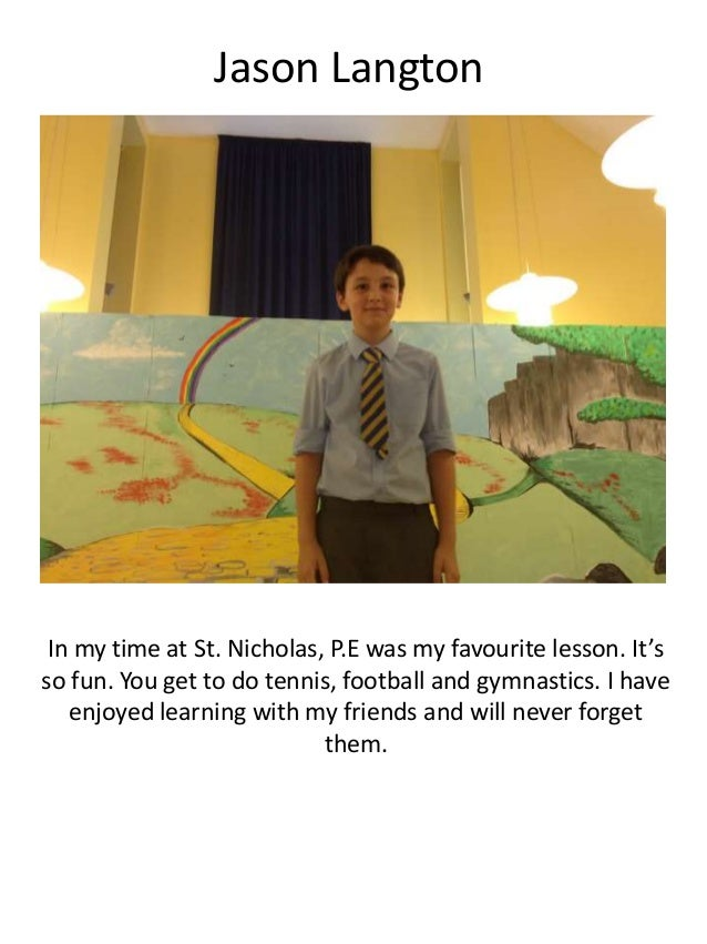 Jason Langton In my time at St. Nicholas, P.E was my favourite lesson. It's so fun. You get to do tennis, football and gym...