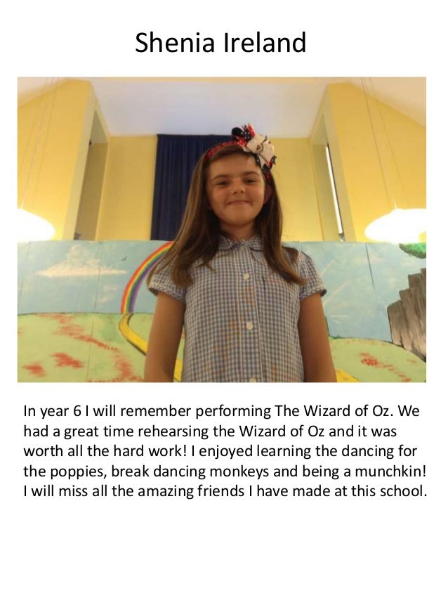 Shenia Ireland In year 6 I will remember performing The Wizard of Oz. We had a great time rehearsing the Wizard of Oz and ...