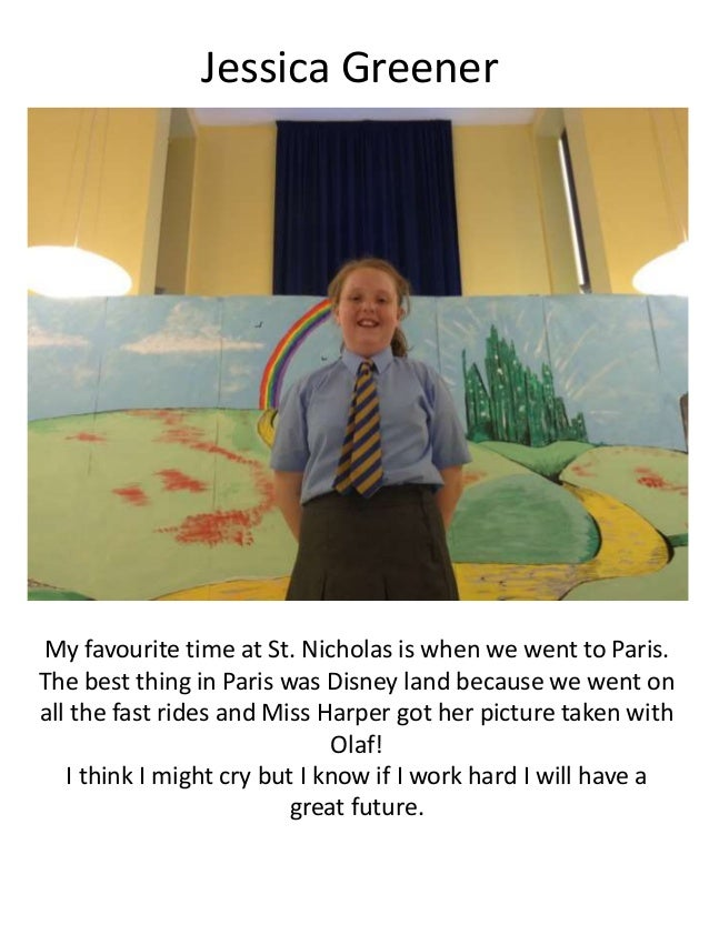 Jessica Greener My favourite time at St. Nicholas is when we went to Paris. The best thing in Paris was Disney land becaus...