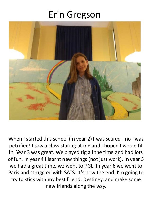 Erin Gregson When I started this school (in year 2) I was scared - no I was petrified! I saw a class staring at me and I h...