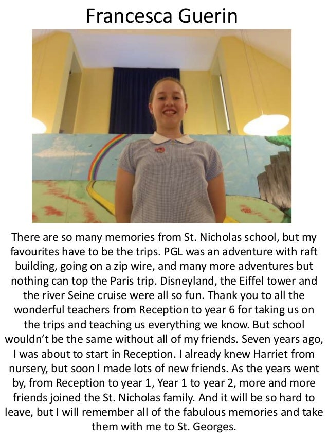 Francesca Guerin There are so many memories from St. Nicholas school, but my favourites have to be the trips. PGL was an a...