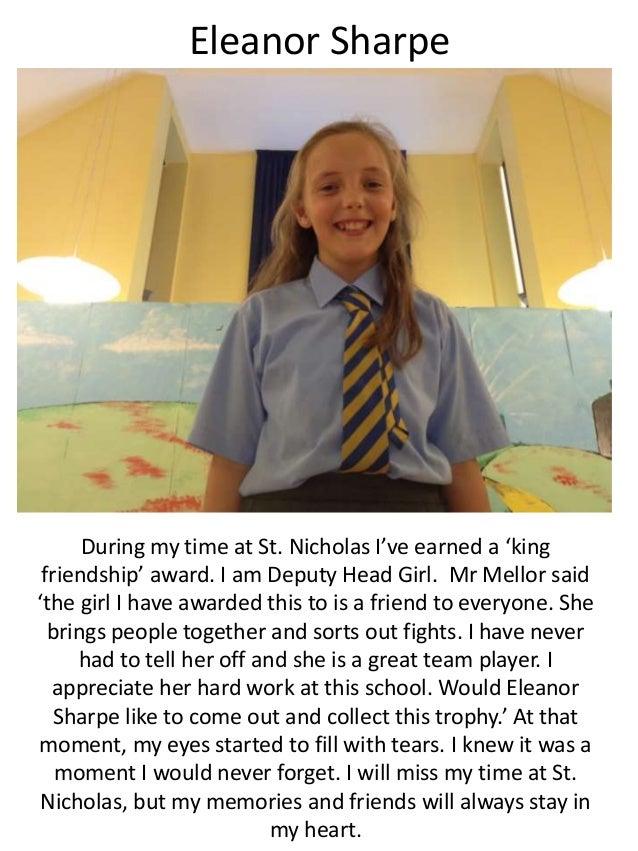Eleanor Sharpe During my time at St. Nicholas I've earned a 'king friendship' award. I am Deputy Head Girl. Mr Mellor said...
