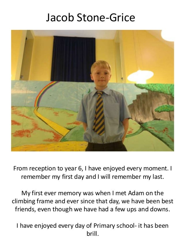 Jacob Stone-Grice From reception to year 6, I have enjoyed every moment. I remember my first day and I will remember my la...