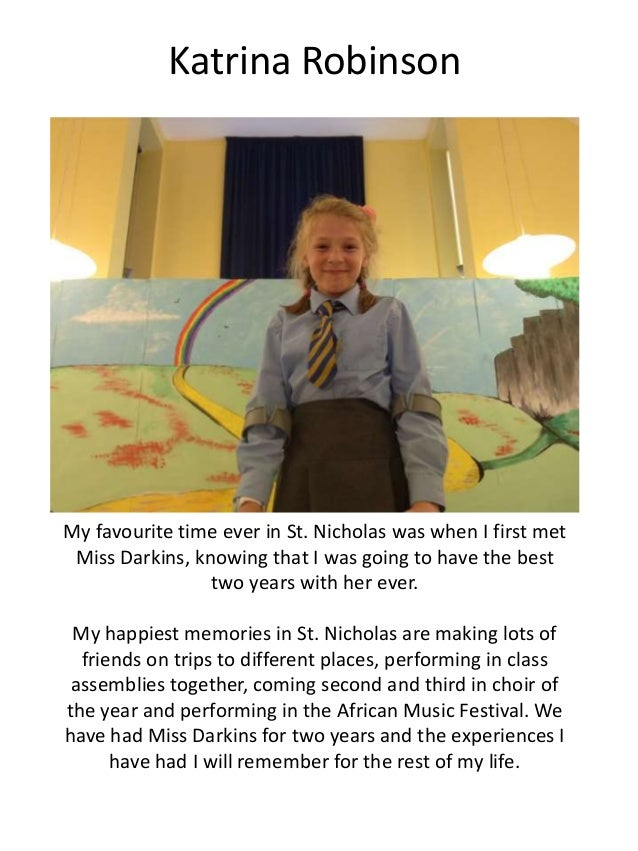Katrina Robinson My favourite time ever in St. Nicholas was when I first met Miss Darkins, knowing that I was going to hav...