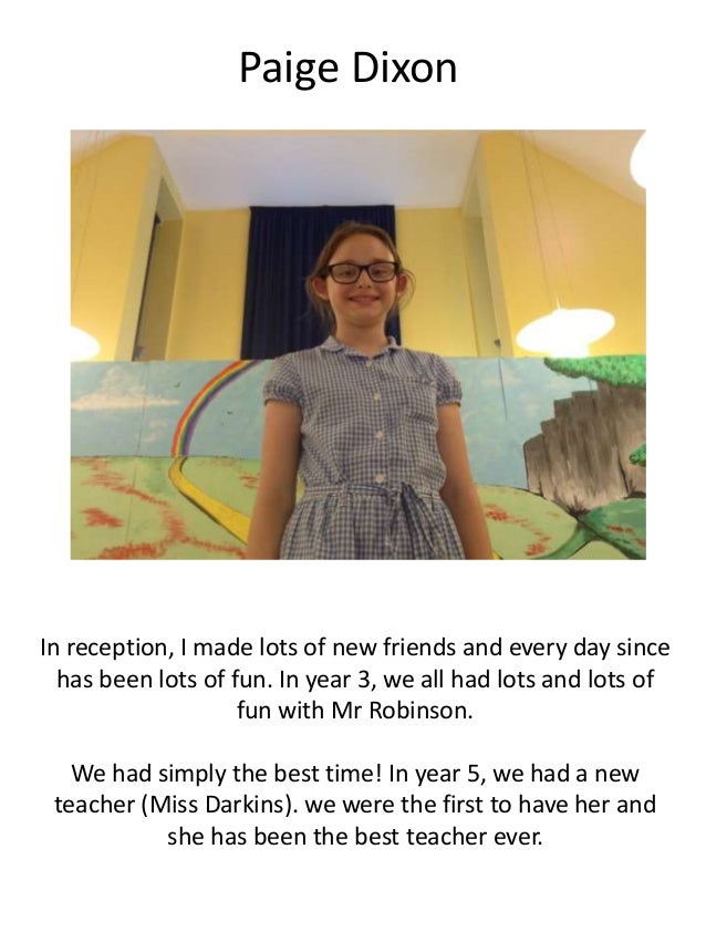 Paige Dixon In reception, I made lots of new friends and every day since has been lots of fun. In year 3, we all had lots ...