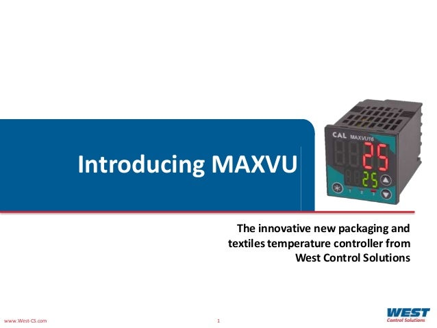 www.West-CS.com 1 Introducing MAXVU The innovative new packaging and textiles temperature controller from West Control Sol...
