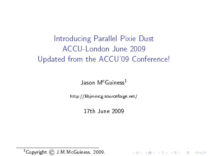 Introducing Parallel Pixie Dust                        ACCU-London June 2009          Updated from the ACCU'09 Conference!...
