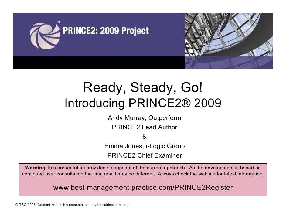 Ready, Steady, Go!                              Introducing PRINCE2® 2009                                                 ...