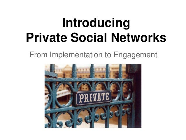 IntroducingPrivate Social NetworksFrom Implementation to Engagement