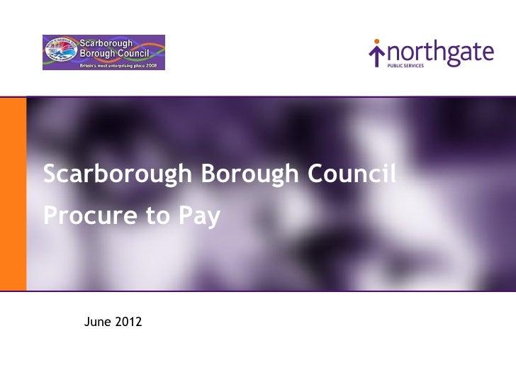 Northgate Public ServicesScarborough Borough CouncilProcure to Pay         June 2012
