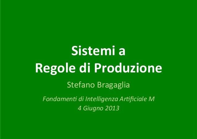 Sistemi  a     Regole  di  Produzione   Stefano  Bragaglia       Fondamen(  di  Intelligenza  Ar(fi...