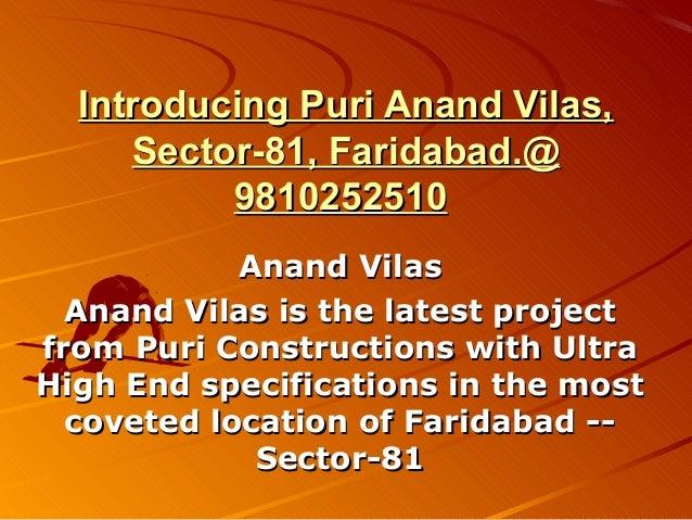 Introducing Puri Anand Vilas,     Sector-81, Faridabad.@          9810252510            Anand Vilas  Anand Vilas is the la...