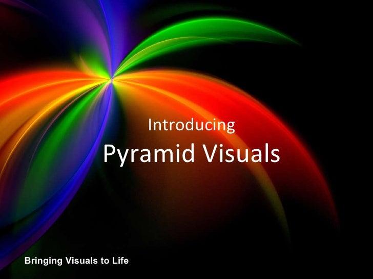 Pyramid Visuals Credentials Bringing Visuals to Life Introducing Pyramid Visuals