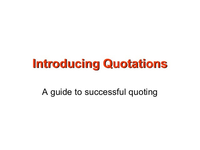 Introducing QuotationsIntroducing Quotations A guide to successful quoting