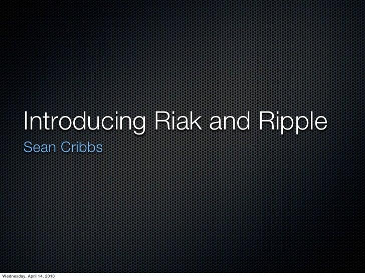 Introducing Riak and Ripple           Sean Cribbs     Wednesday, April 14, 2010