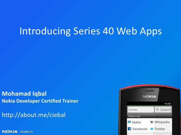 Introducing Series 40 Web AppsMohamad IqbalNokia Developer Certified Trainerhttp://about.me/ciebal