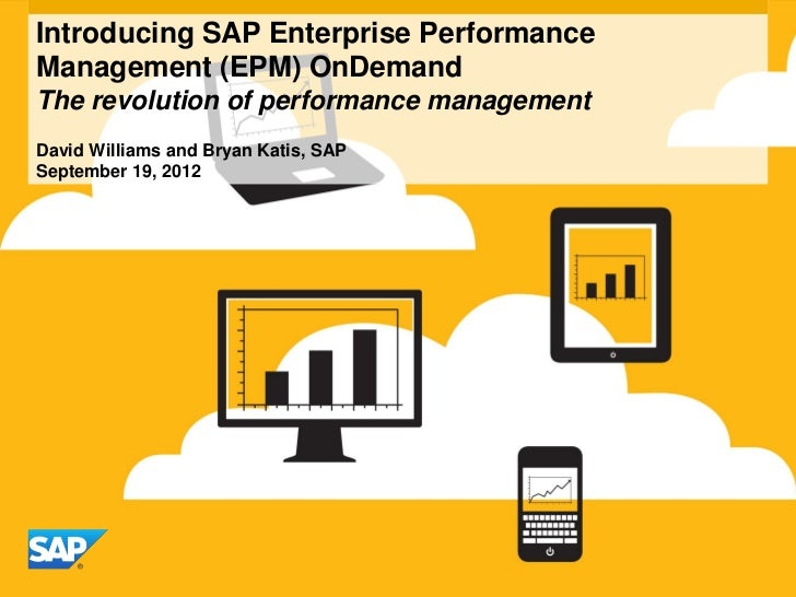Introducing SAP Enterprise PerformanceManagement (EPM) OnDemandThe revolution of performance managementDavid Williams and ...