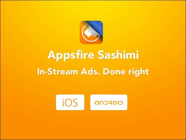 In-Stream Ads. Done right Appsfire Sashimi