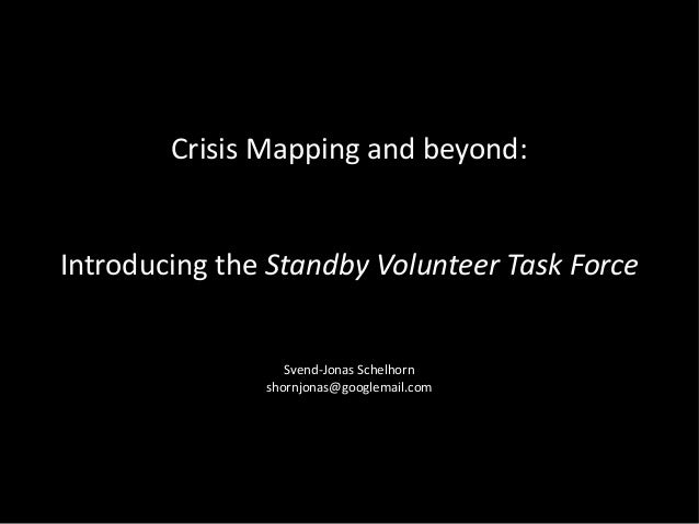 Crisis Mapping and beyond:Introducing the Standby Volunteer Task Force                  Svend-Jonas Schelhorn             ...