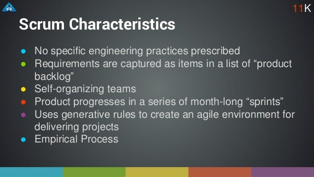 """Scrum Characteristics ● No specific engineering practices prescribed ● Requirements are captured as items in a list of """"pr..."""
