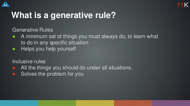 What is a generative rule? Generative Rules ● A minimum set of things you must always do, to learn what to do in any speci...