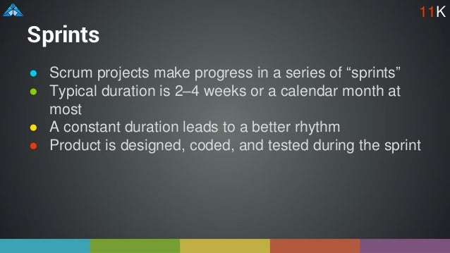 """Sprints ● Scrum projects make progress in a series of """"sprints"""" ● Typical duration is 2–4 weeks or a calendar month at mos..."""