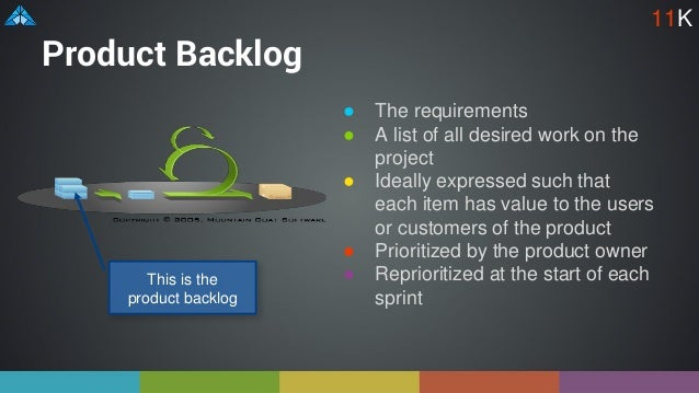 Product Backlog ● The requirements ● A list of all desired work on the project ● Ideally expressed such that each item has...