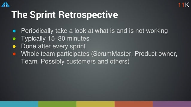 The Sprint Retrospective ● Periodically take a look at what is and is not working ● Typically 15–30 minutes ● Done after e...
