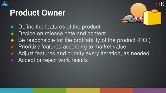 Product Owner ● Define the features of the product ● Decide on release date and content ● Be responsible for the profitabi...