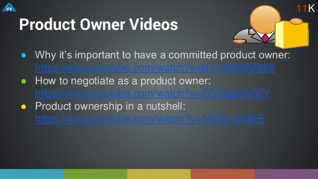 Product Owner Videos ● Why it's important to have a committed product owner: https://www.youtube.com/watch?v=BTTdHW8Z668 ●...