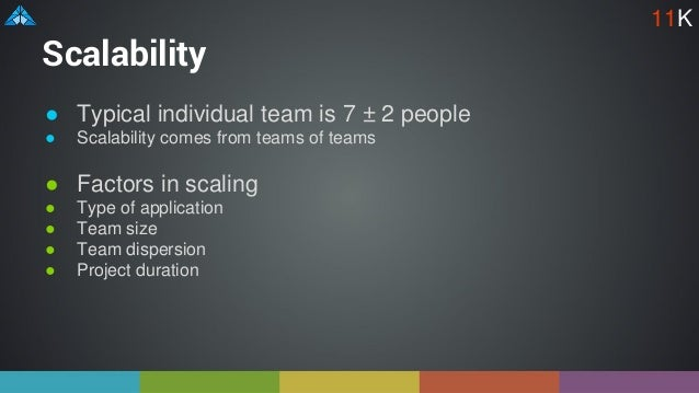 Scalability ● Typical individual team is 7 ± 2 people ● Scalability comes from teams of teams ● Factors in scaling ● Type ...