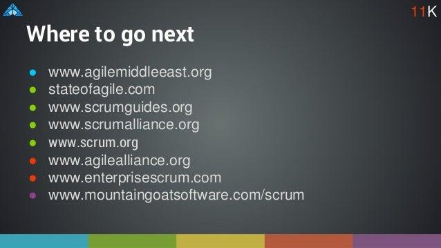 Where to go next ● www.agilemiddleeast.org ● stateofagile.com ● www.scrumguides.org ● www.scrumalliance.org ● www.scrum.or...