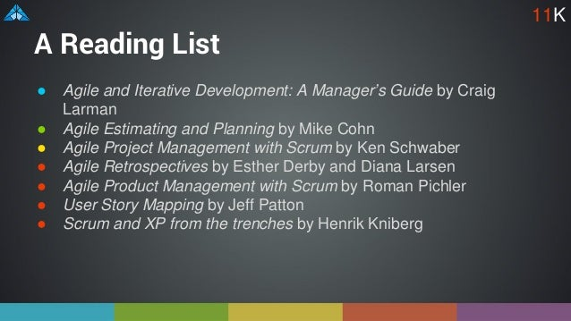 A Reading List ● Agile and Iterative Development: A Manager's Guide by Craig Larman ● Agile Estimating and Planning by Mik...