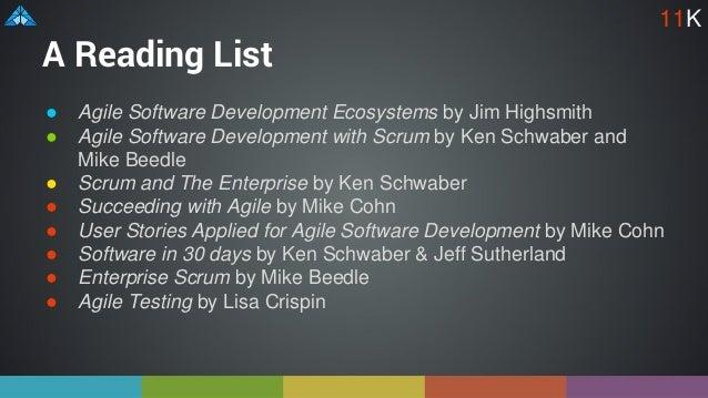 A Reading List ● Agile Software Development Ecosystems by Jim Highsmith ● Agile Software Development with Scrum by Ken Sch...