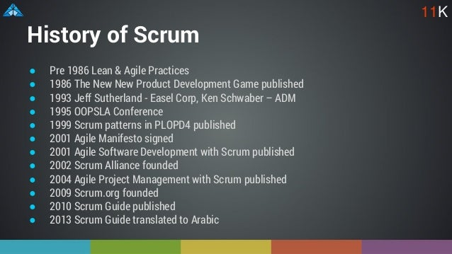 History of Scrum ● Pre 1986 Lean & Agile Practices ● 1986 The New New Product Development Game published ● 1993 Jeff Suthe...