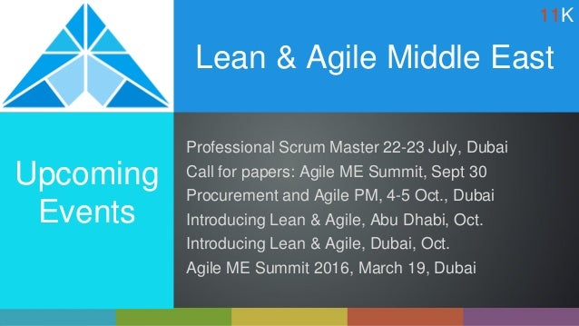 Lean & Agile Middle East Upcoming Events Professional Scrum Master 22-23 July, Dubai Call for papers: Agile ME Summit, Sep...